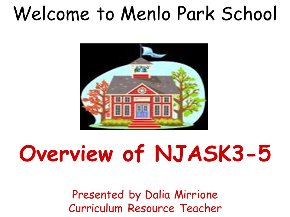 Welcome to Menlo Park School Overview of NJASK3-5 Presented by Dalia Mirrione Curriculum Resource Teacher