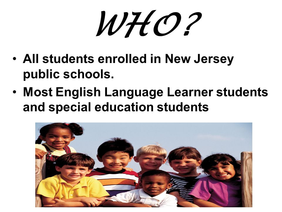 WHO.All students enrolled in New Jersey public schools.