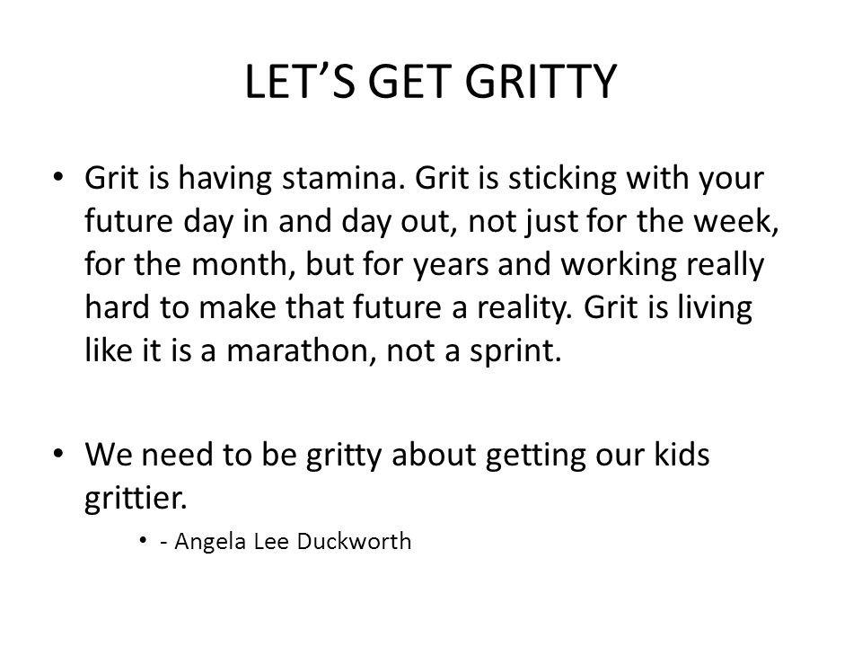 LET'S GET GRITTY Grit is having stamina.