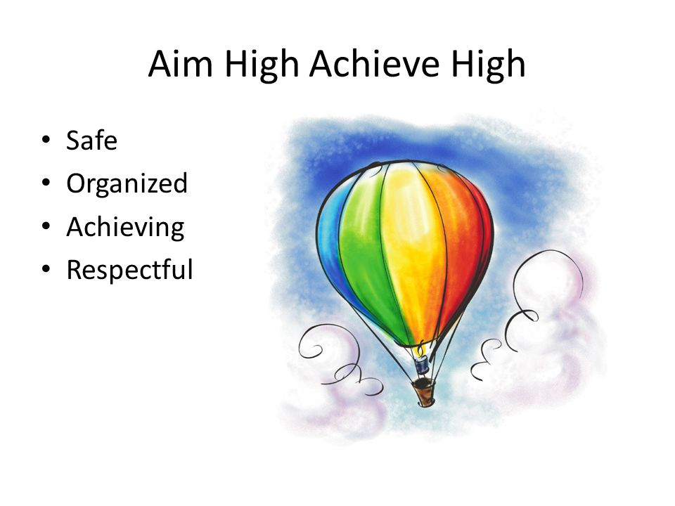 Aim High Achieve High Safe Organized Achieving Respectful
