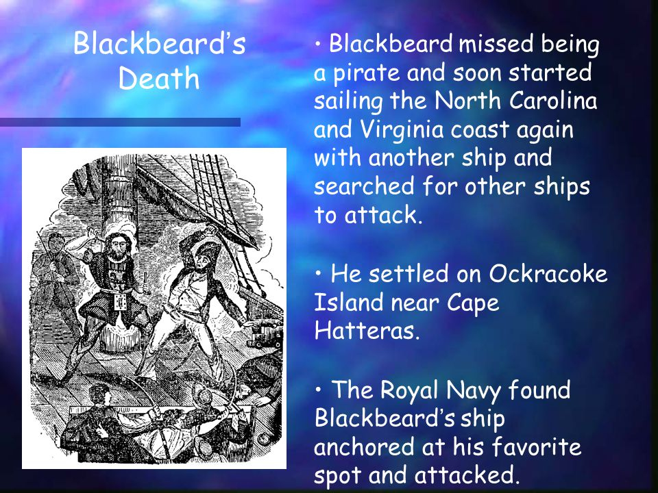 Blackbeard missed being a pirate and soon started sailing the North Carolina and Virginia coast again with another ship and searched for other ships to attack.