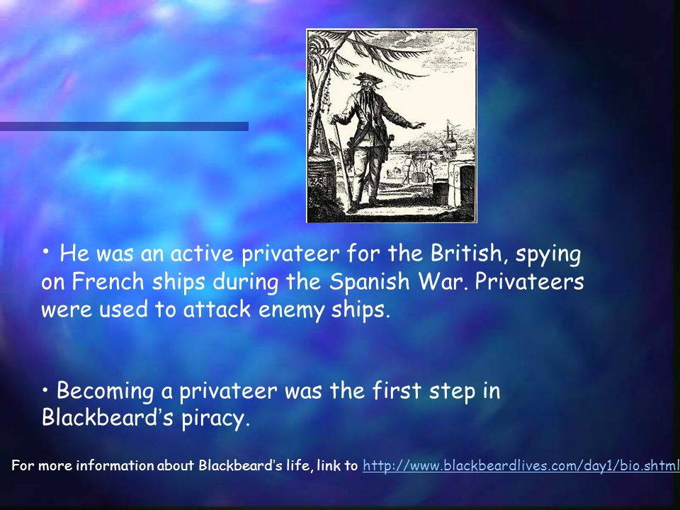 He was an active privateer for the British, spying on French ships during the Spanish War.