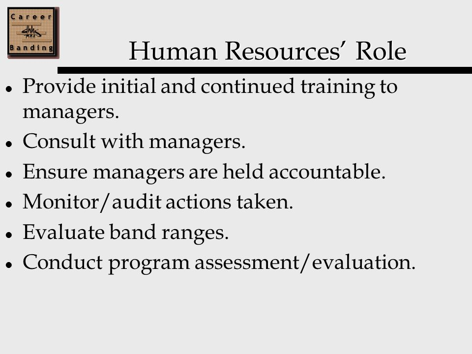 Human Resources' Role Provide initial and continued training to managers.