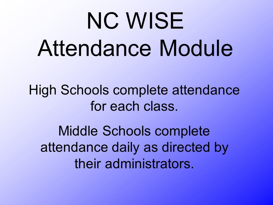 NC WISE Attendance Module High Schools complete attendance for each class.