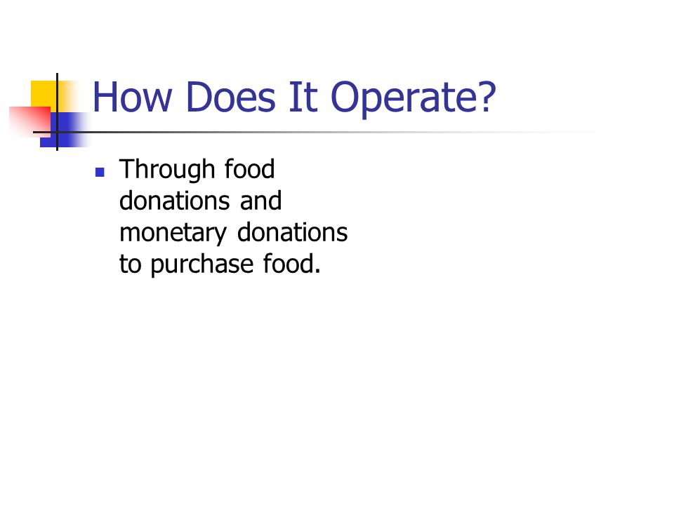 How Does It Operate? Through food donations and monetary donations to purchase food.