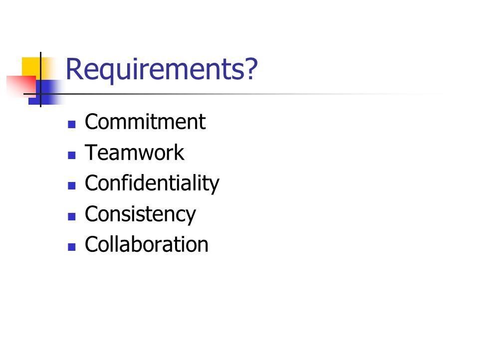 Requirements? Commitment Teamwork Confidentiality Consistency Collaboration