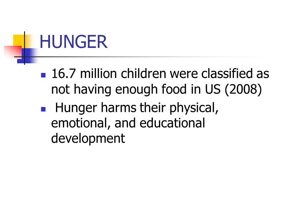 Poverty and Hunger in Nevada 11.3% of Nevadans live below the poverty threshold (2008) 12.4% of Nevada's population is food insecure (2006-8) (2005-7) 18.5% of Nevada's children are food insecure 15% of Nevada's children live below the poverty threshold