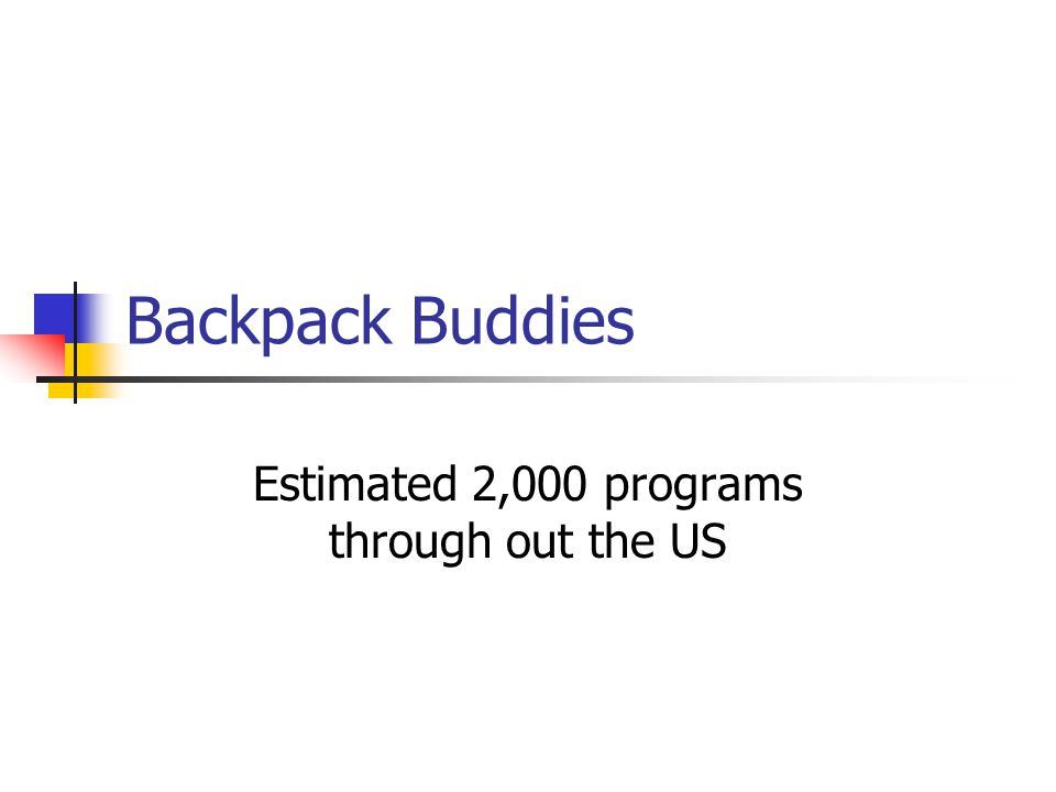 Backpack Buddies Estimated 2,000 programs through out the US