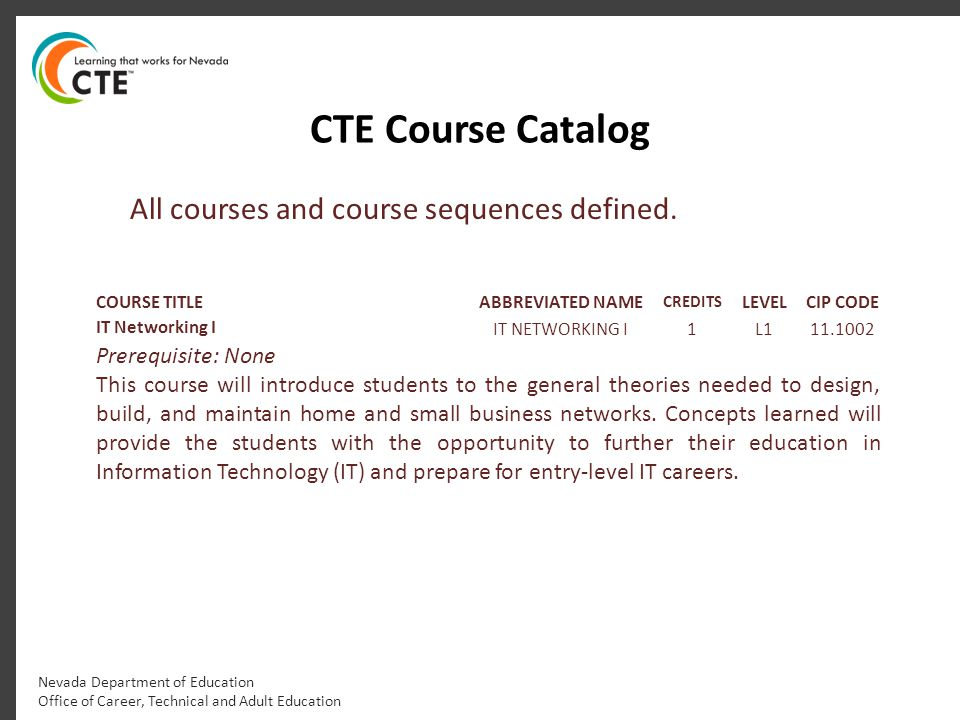 CTE Course Catalog All courses and course sequences defined. Nevada Department of Education Office of Career, Technical and Adult Education COURSE TIT