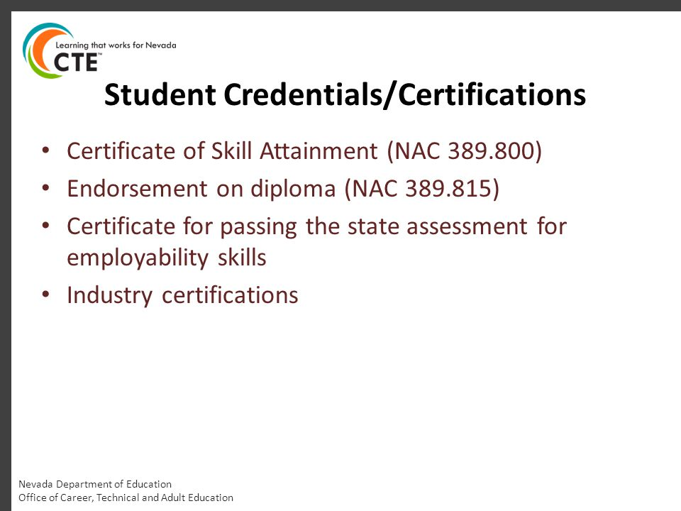 Student Credentials/Certifications Nevada Department of Education Office of Career, Technical and Adult Education Certificate of Skill Attainment (NAC