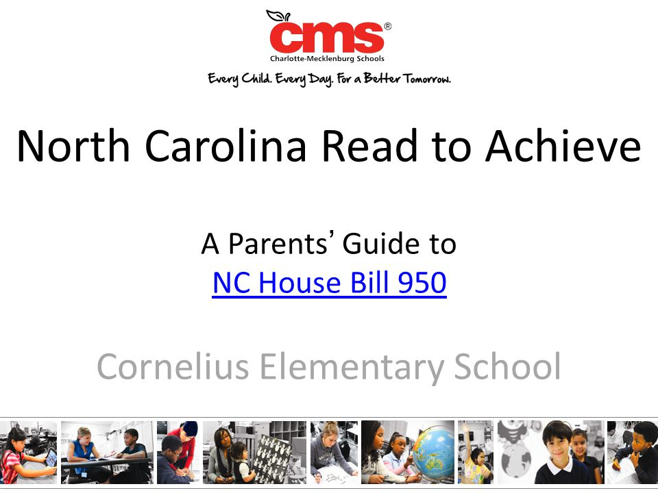 North Carolina Read to Achieve A Parents' Guide to NC House Bill 950 NC House Bill 950 Cornelius Elementary School