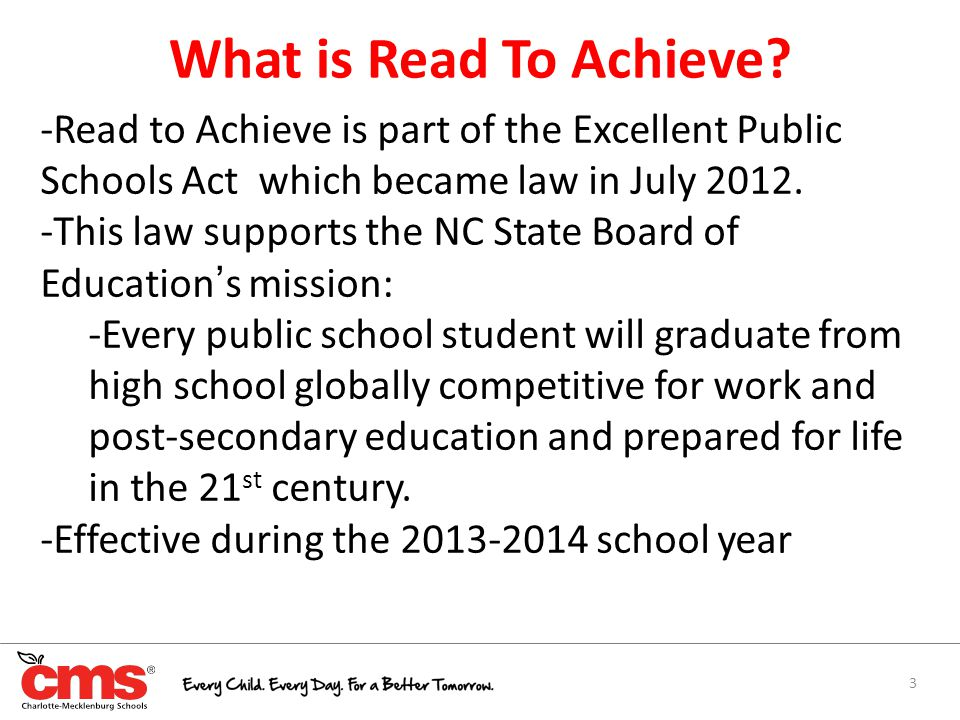 3 What is Read To Achieve? -Read to Achieve is part of the Excellent Public Schools Act which became law in July 2012. -This law supports the NC State