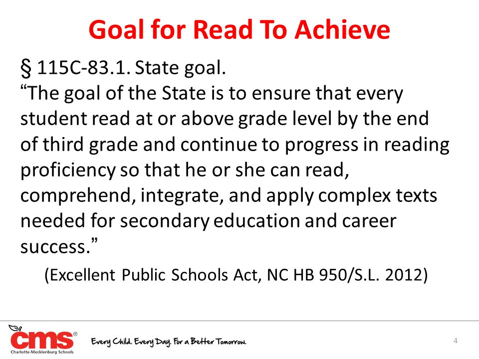 "4 § 115C-83.1. State goal. ""The goal of the State is to ensure that every student read at or above grade level by the end of third grade and continue"