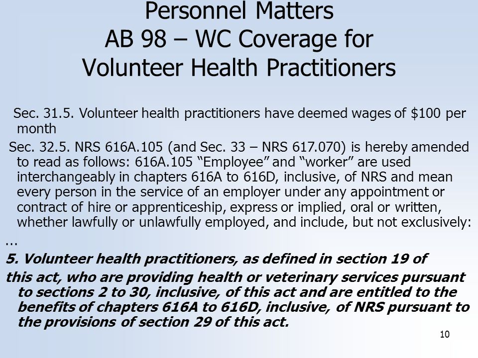 10 Personnel Matters AB 98 – WC Coverage for Volunteer Health Practitioners Sec. 31.5. Volunteer health practitioners have deemed wages of $100 per mo