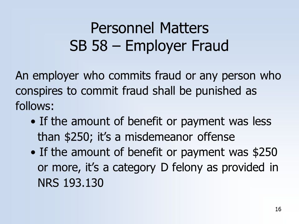 16 Personnel Matters SB 58 – Employer Fraud An employer who commits fraud or any person who conspires to commit fraud shall be punished as follows: If