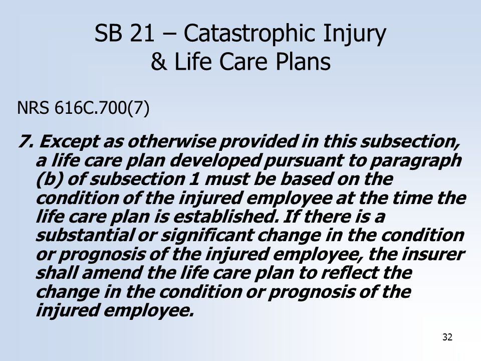 32 NRS 616C.700(7) 7. Except as otherwise provided in this subsection, a life care plan developed pursuant to paragraph (b) of subsection 1 must be ba
