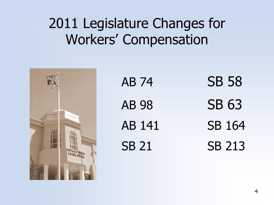 4 2011 Legislature Changes for Workers' Compensation AB 74 SB 58 AB 98 SB 63 AB 141 SB 164 SB 21 SB 213