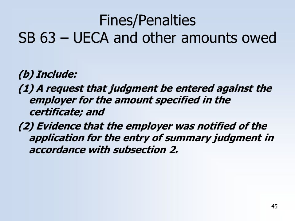 45 (b) Include: (1) A request that judgment be entered against the employer for the amount specified in the certificate; and (2) Evidence that the emp