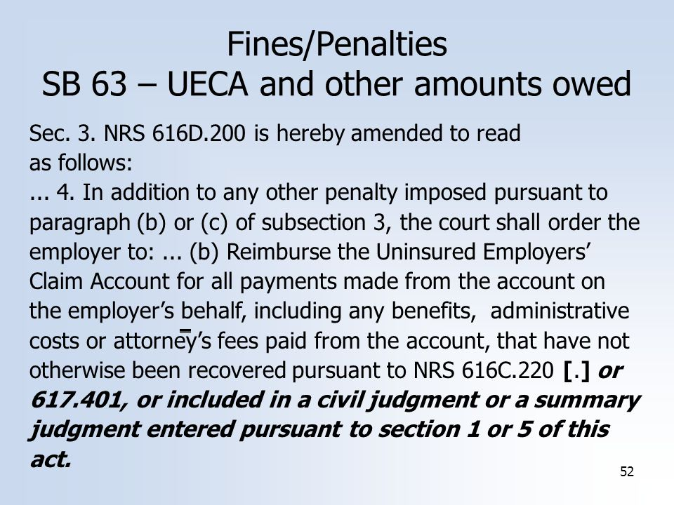 52 Fines/Penalties SB 63 – UECA and other amounts owed Sec. 3. NRS 616D.200 is hereby amended to read as follows:... 4. In addition to any other penal