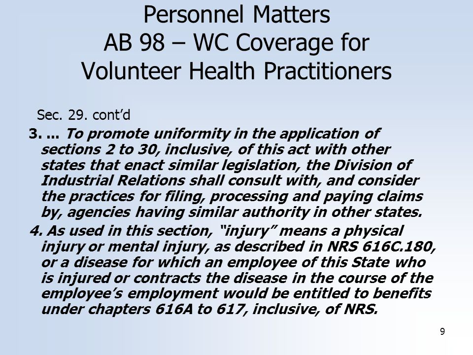9 Personnel Matters AB 98 – WC Coverage for Volunteer Health Practitioners Sec. 29. cont'd 3.... To promote uniformity in the application of sections