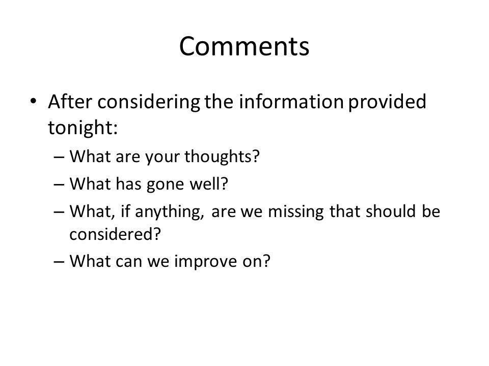 Comments After considering the information provided tonight: – What are your thoughts.