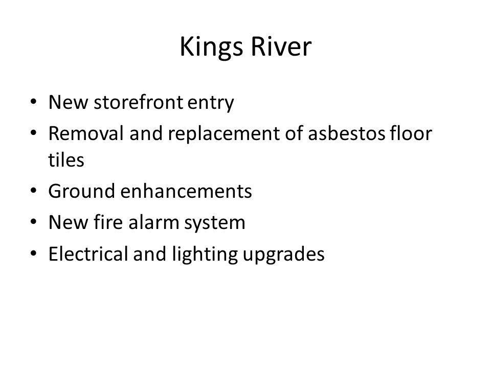 Kings River New storefront entry Removal and replacement of asbestos floor tiles Ground enhancements New fire alarm system Electrical and lighting upgrades