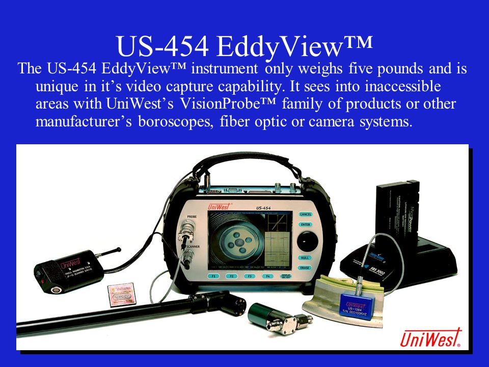 US-454 EddyView™ The US-454 EddyView™ instrument only weighs five pounds and is unique in it's video capture capability. It sees into inaccessible are