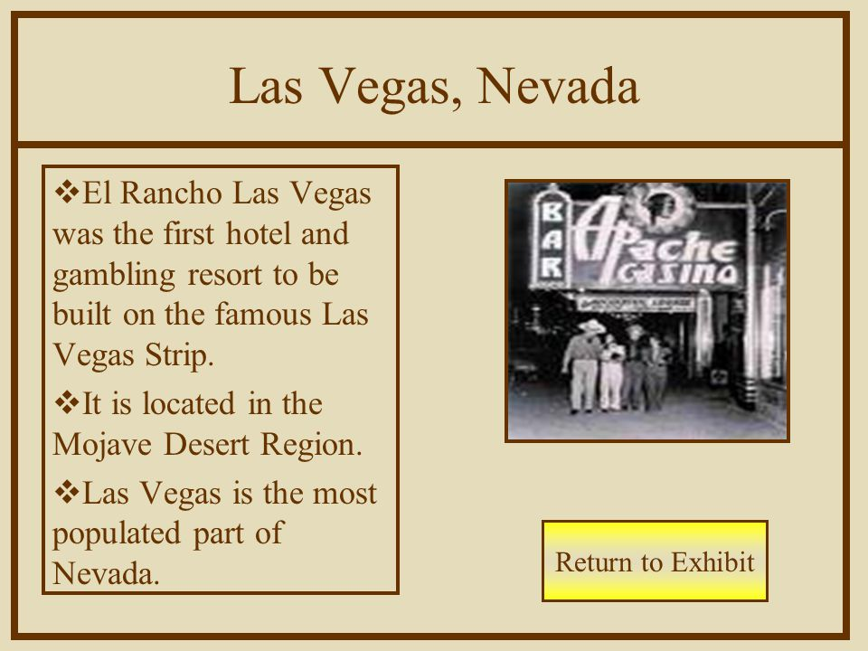 Las Vegas, Nevada  El Rancho Las Vegas was the first hotel and gambling resort to be built on the famous Las Vegas Strip.