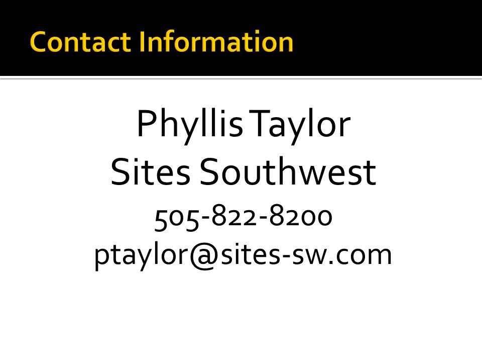 Phyllis Taylor Sites Southwest 505-822-8200 ptaylor@sites-sw.com
