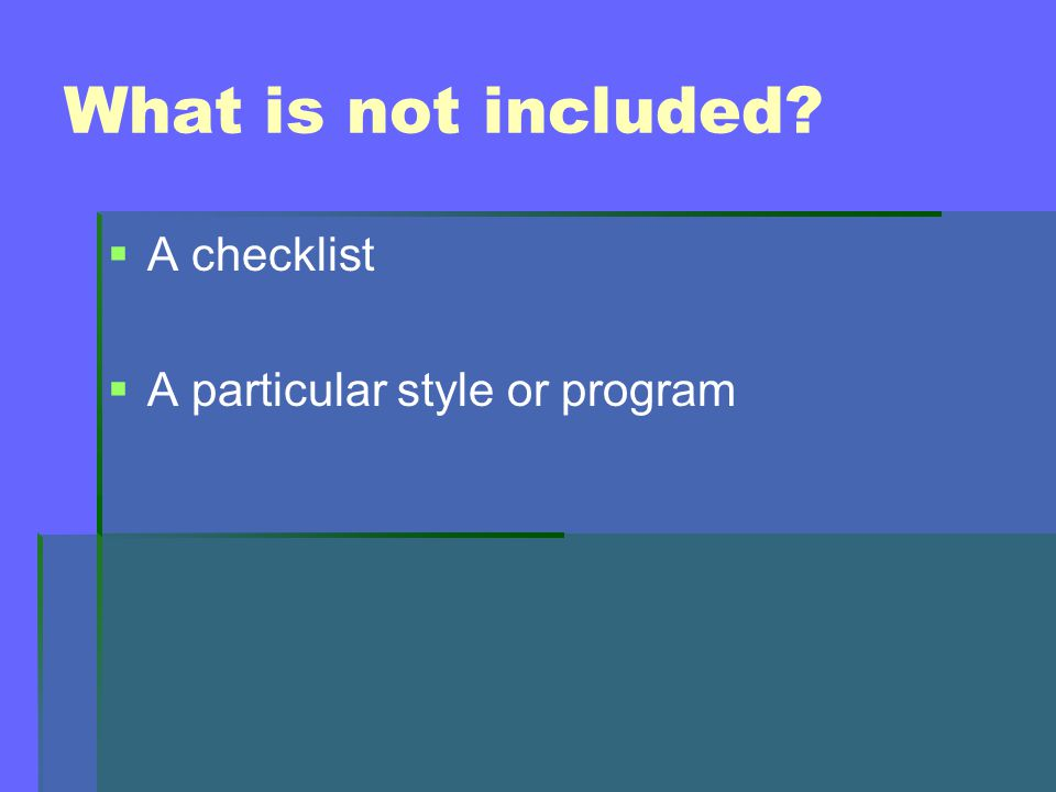 What is not included   A checklist   A particular style or program