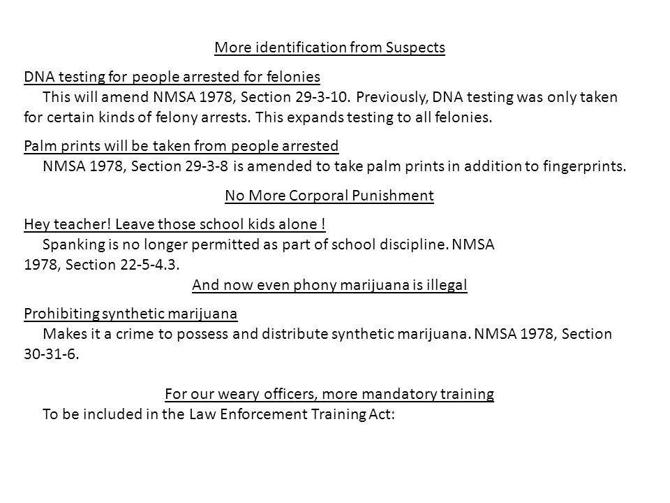 More identification from Suspects DNA testing for people arrested for felonies This will amend NMSA 1978, Section