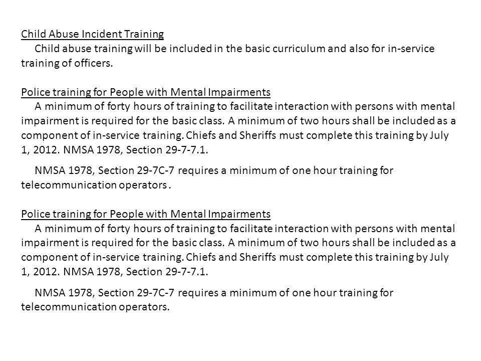 Child Abuse Incident Training Child abuse training will be included in the basic curriculum and also for in-service training of officers.