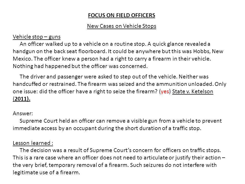 FOCUS ON FIELD OFFICERS New Cases on Vehicle Stops Vehicle stop – guns An officer walked up to a vehicle on a routine stop.