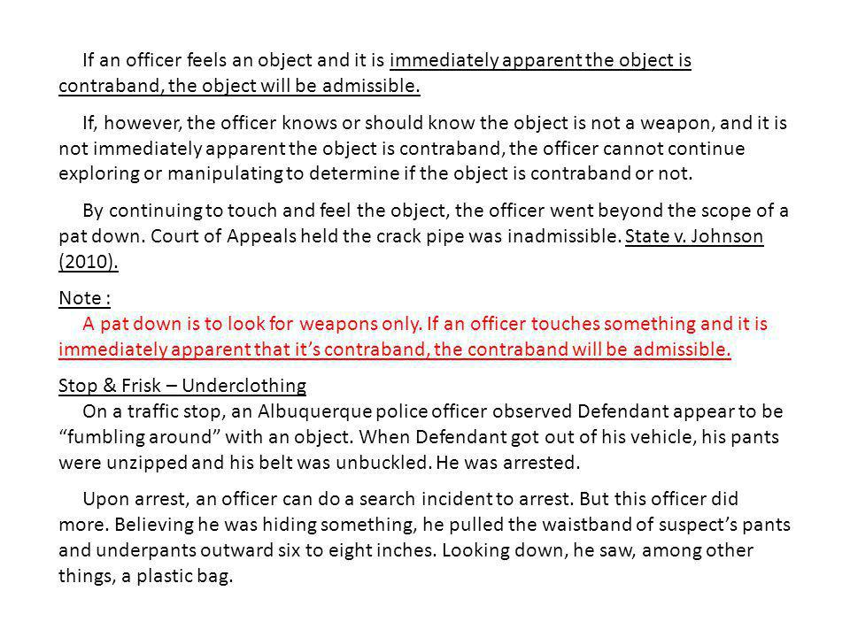 If an officer feels an object and it is immediately apparent the object is contraband, the object will be admissible.