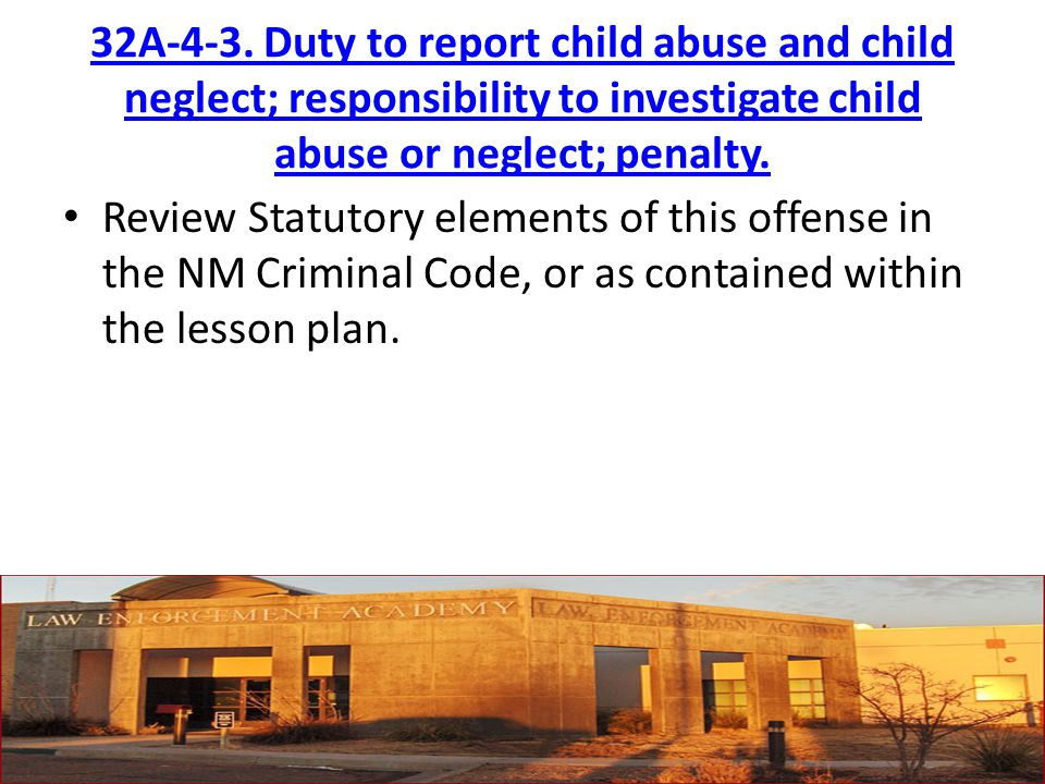 32A-4-3. Duty to report child abuse and child neglect; responsibility to investigate child abuse or neglect; penalty. Review Statutory elements of thi