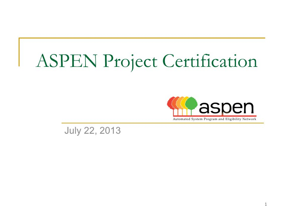 1 ASPEN Project Certification July 22, 2013