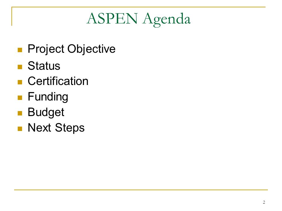 2 ASPEN Agenda Project Objective Status Certification Funding Budget Next Steps