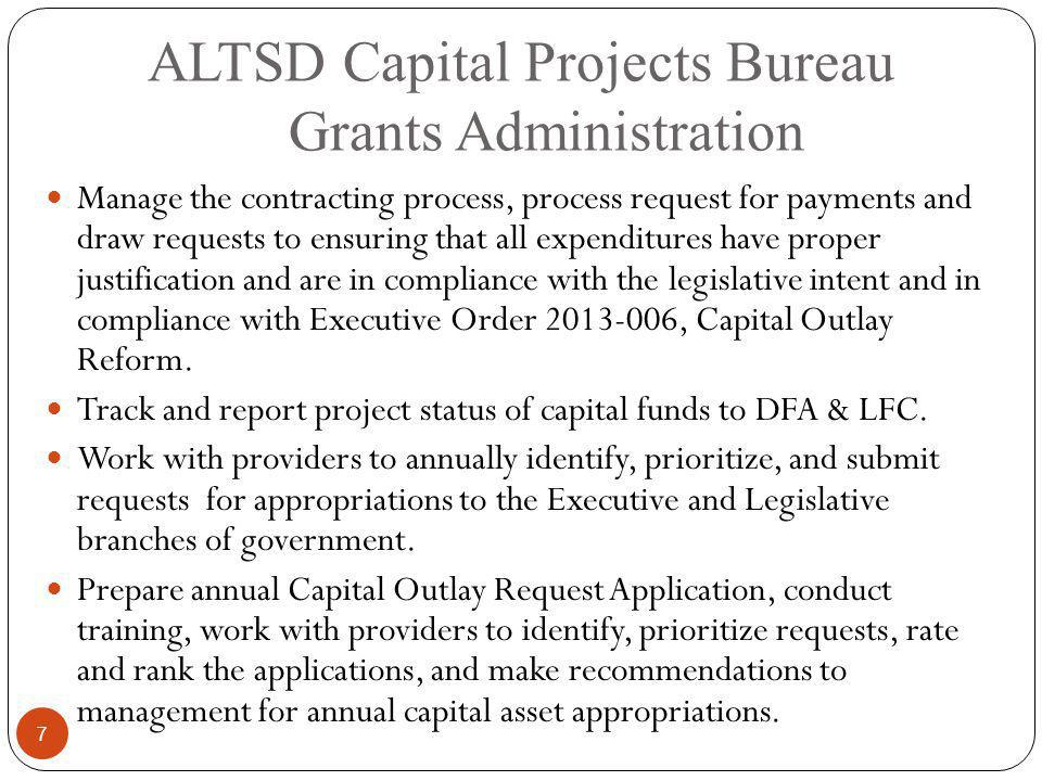 ALTSD Capital Projects Bureau Grants Administration Manage the contracting process, process request for payments and draw requests to ensuring that al