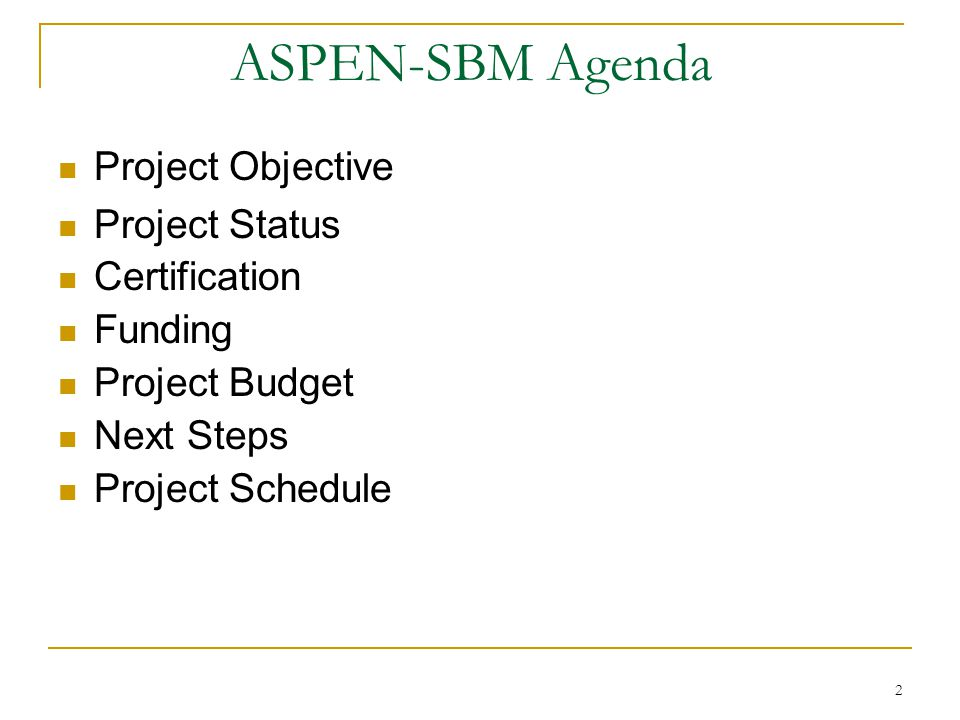 2 ASPEN-SBM Agenda Project Objective Project Status Certification Funding Project Budget Next Steps Project Schedule