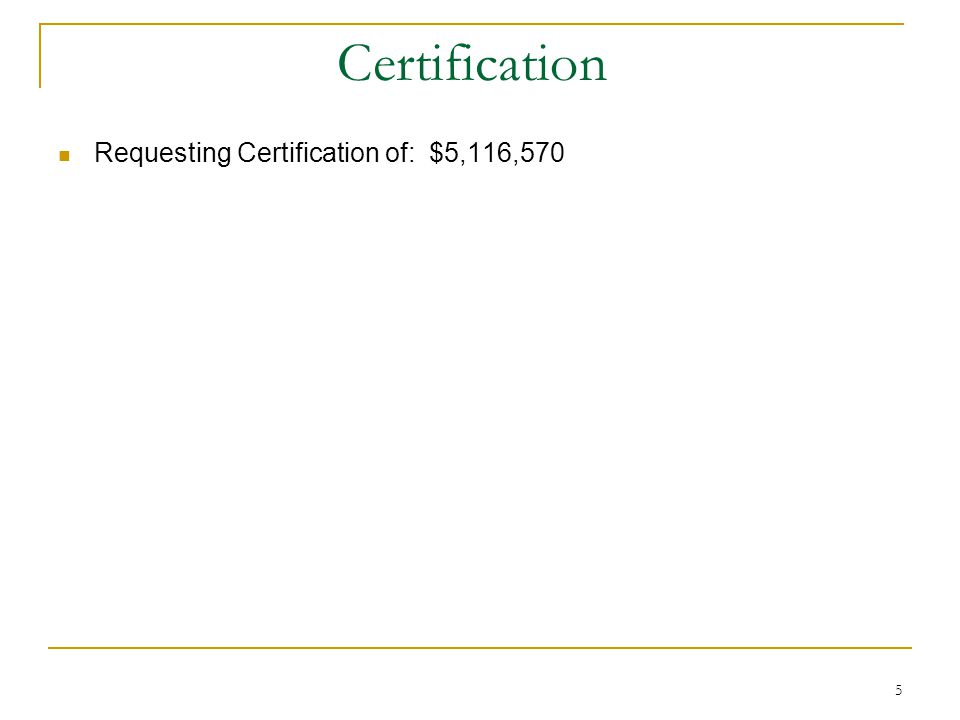 5 Certification Requesting Certification of: $5,116,570