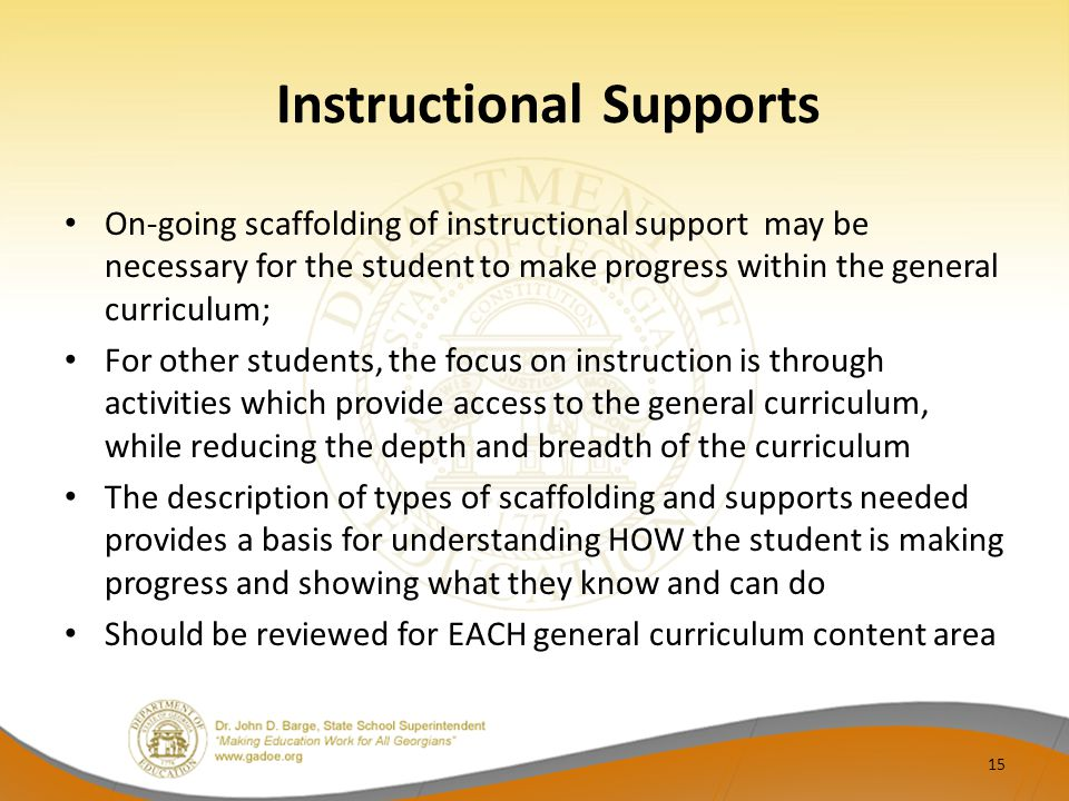 Instructional Supports On-going scaffolding of instructional support may be necessary for the student to make progress within the general curriculum;
