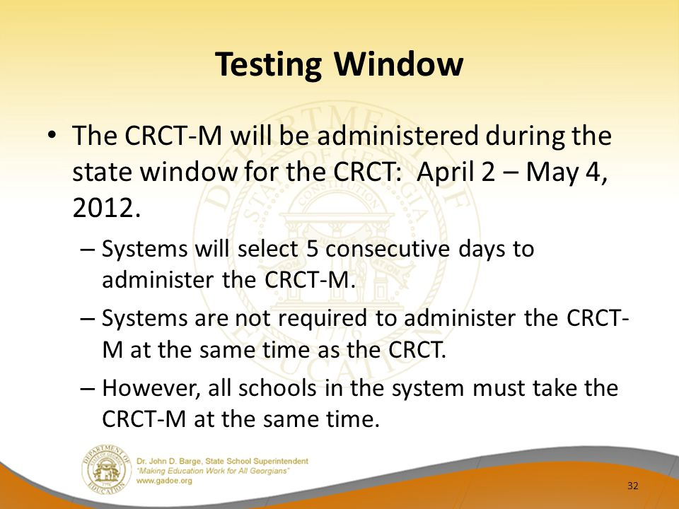 Testing Window The CRCT-M will be administered during the state window for the CRCT: April 2 – May 4, 2012.