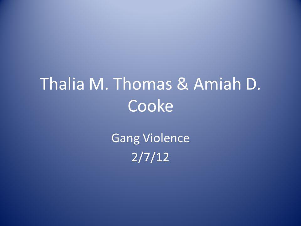 Thalia M. Thomas & Amiah D. Cooke Gang Violence 2/7/12