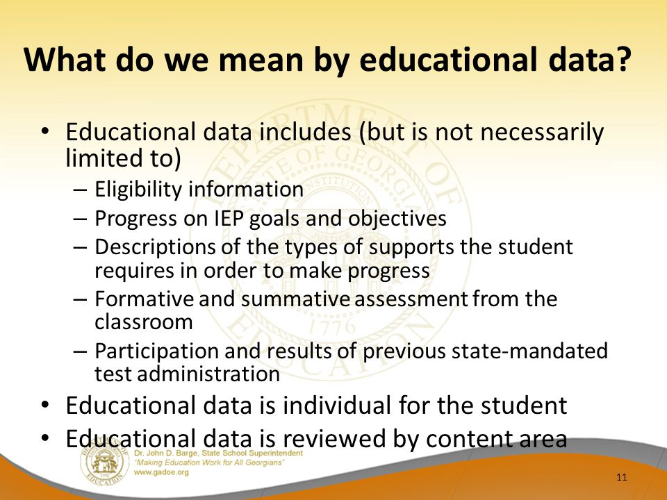 What do we mean by educational data? Educational data includes (but is not necessarily limited to) – Eligibility information – Progress on IEP goals a