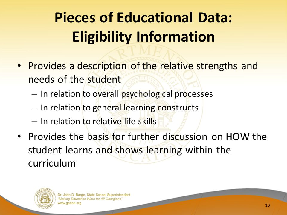 Pieces of Educational Data: Eligibility Information Provides a description of the relative strengths and needs of the student – In relation to overall