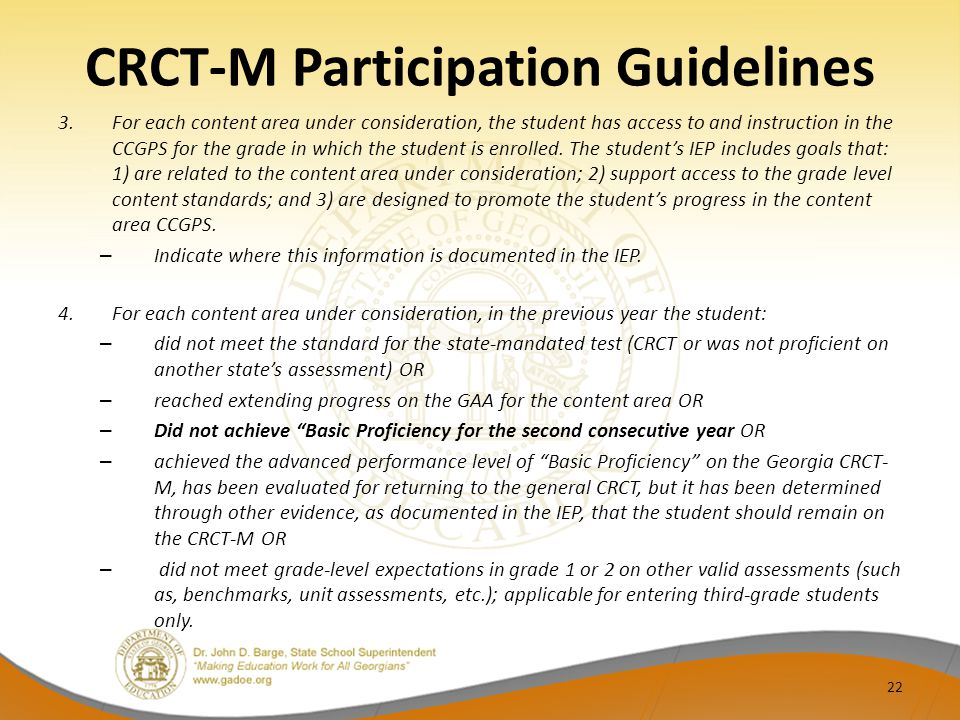 CRCT-M Participation Guidelines 3.For each content area under consideration, the student has access to and instruction in the CCGPS for the grade in w