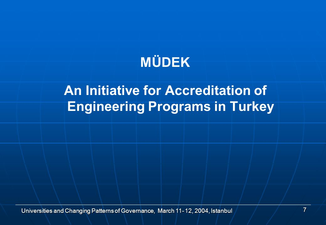 Universities and Changing Patterns of Governance, March 11- 12, 2004, Istanbul 8 MÜDEK (Mühendislik Değerlendirme Kurulu) Engineering Evaluation Board A non-governmental initiative for accrediting engineering programs in Turkey Initiated by Engineering Deans Council on May 2002 An independent body which periodically renews a portion of its members by itself