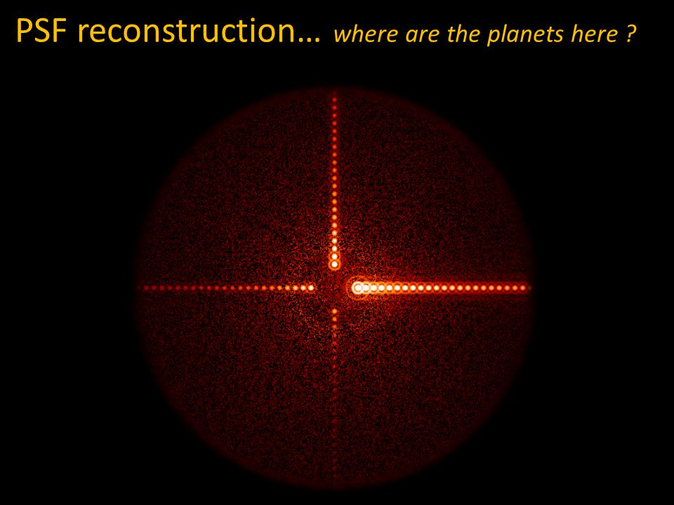 PSF reconstruction… where are the planets here ?
