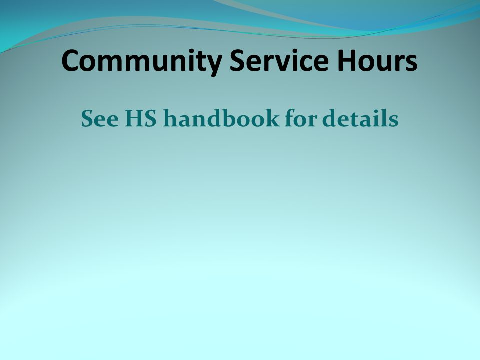 Community Service Hours See HS handbook for details