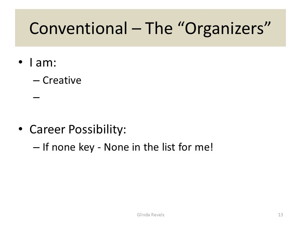 Conventional – The Organizers I am: – Creative Career Possibility: – If none key - None in the list for me.